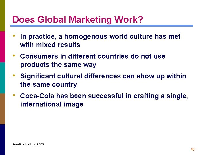 Does Global Marketing Work? • In practice, a homogenous world culture has met with