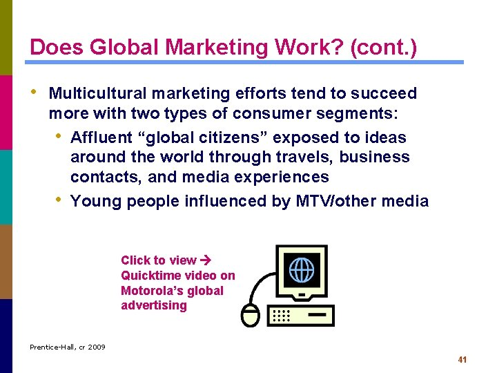 Does Global Marketing Work? (cont. ) • Multicultural marketing efforts tend to succeed more