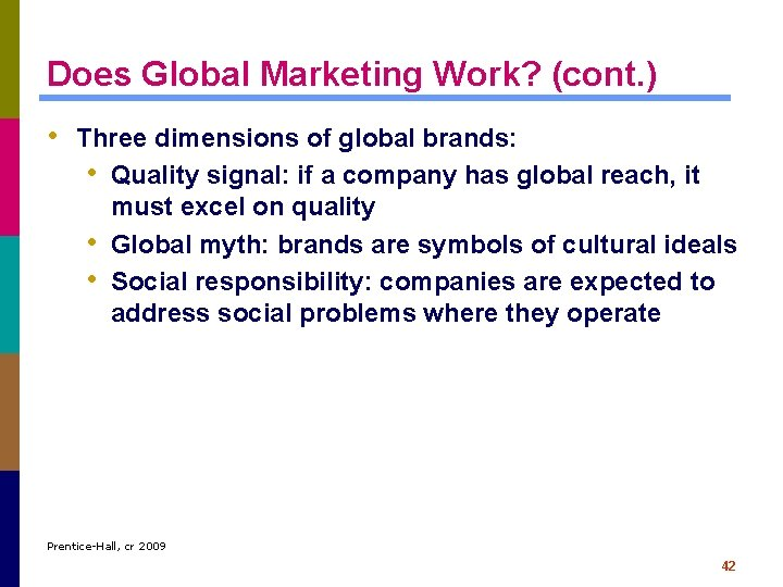 Does Global Marketing Work? (cont. ) • Three dimensions of global brands: • Quality