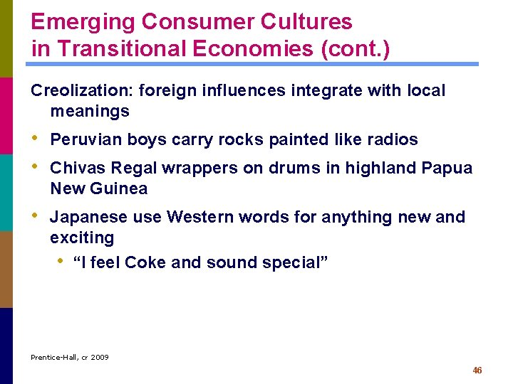 Emerging Consumer Cultures in Transitional Economies (cont. ) Creolization: foreign influences integrate with local