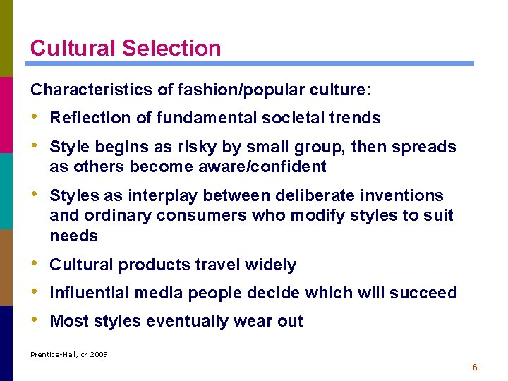 Cultural Selection Characteristics of fashion/popular culture: • Reflection of fundamental societal trends • Style