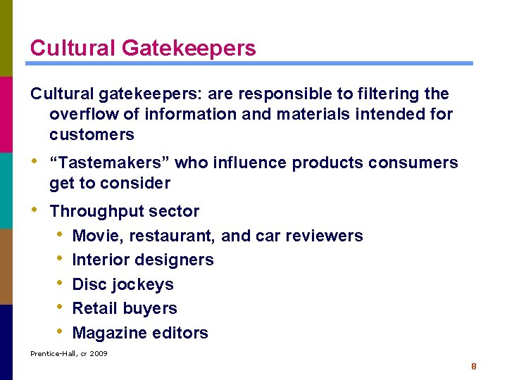 Cultural Gatekeepers Cultural gatekeepers: are responsible to filtering the overflow of information and materials