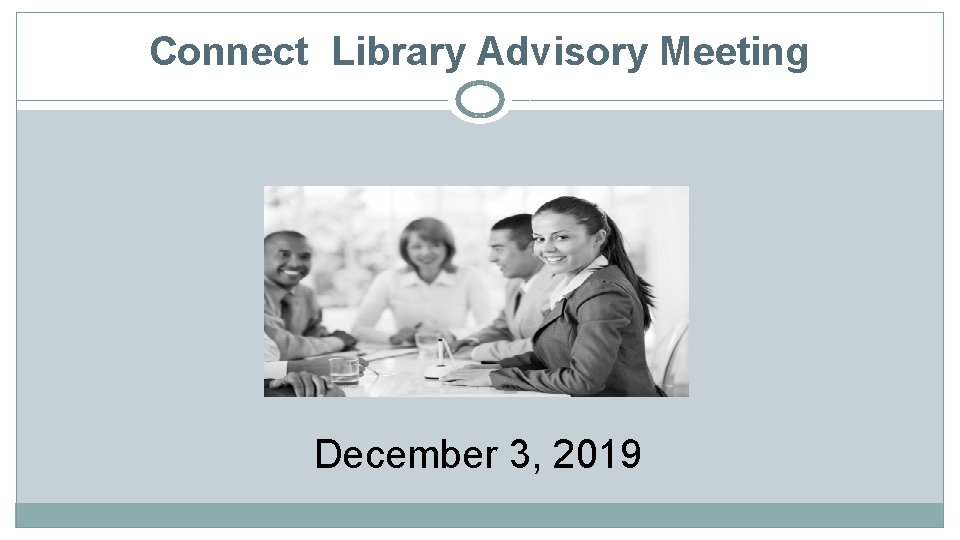Connect Library Advisory Meeting December 3, 2019