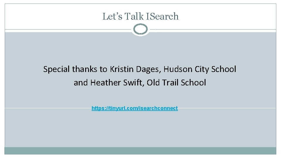 Let's Talk ISearch Special thanks to Kristin Dages, Hudson City School and Heather Swift,