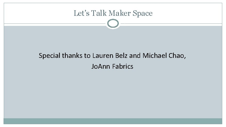 Let's Talk Maker Space Special thanks to Lauren Belz and Michael Chao, Jo. Ann