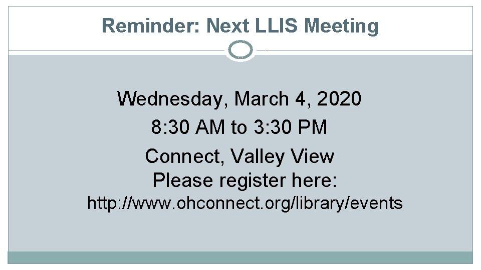 Reminder: Next LLIS Meeting Wednesday, March 4, 2020 8: 30 AM to 3: 30