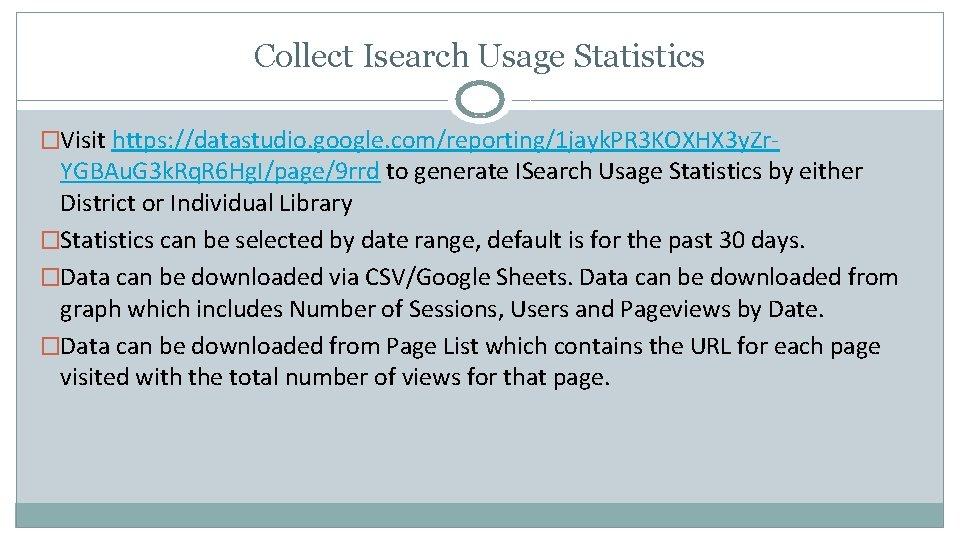 Collect Isearch Usage Statistics �Visit https: //datastudio. google. com/reporting/1 jayk. PR 3 KOXHX 3