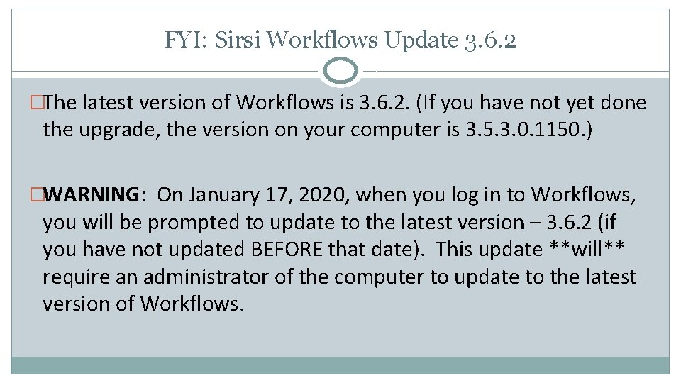 FYI: Sirsi Workflows Update 3. 6. 2 �The latest version of Workflows is 3.