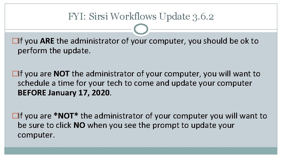 FYI: Sirsi Workflows Update 3. 6. 2 �If you ARE the administrator of your