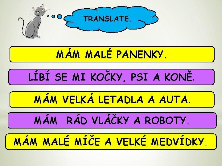 TRANSLATE. MÁM MALÉ PANENKY. LÍBÍ SE MI KOČKY, PSI A KONĚ. MÁM VELKÁ LETADLA