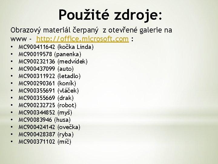 Použité zdroje: Obrazový materiál čerpaný z otevřené galerie na www - http: //office. microsoft.