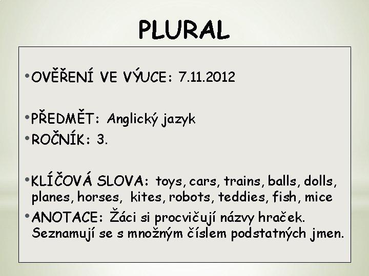 PLURAL • OVĚŘENÍ VE VÝUCE: 7. 11. 2012 • PŘEDMĚT: Anglický jazyk • ROČNÍK: