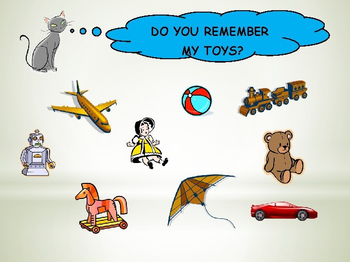 DO YOU REMEMBER MY TOYS?