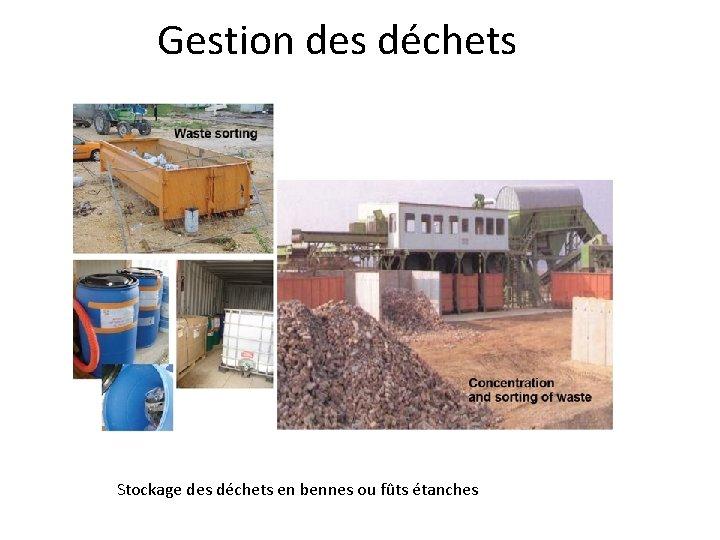 Gestion des déchets Stockage des déchets en bennes ou fûts étanches