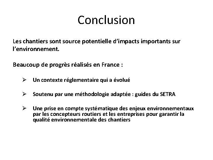 Conclusion Les chantiers sont source potentielle d'impacts importants sur l'environnement. Beaucoup de progrès réalisés