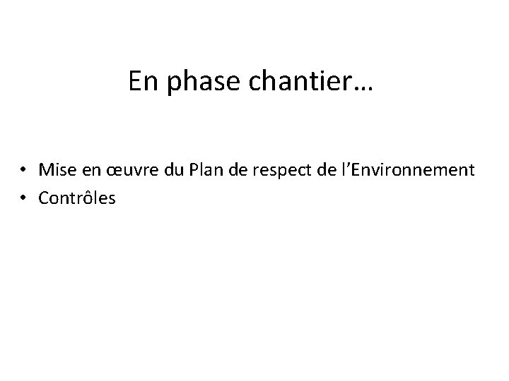 En phase chantier… • Mise en œuvre du Plan de respect de l'Environnement •