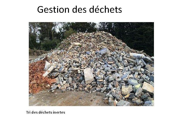 Gestion des déchets Tri des déchets inertes