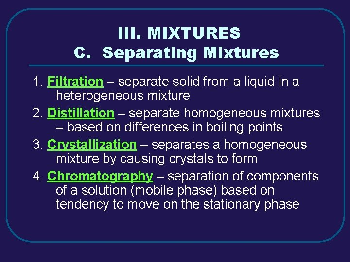 III. MIXTURES C. Separating Mixtures 1. Filtration – separate solid from a liquid in