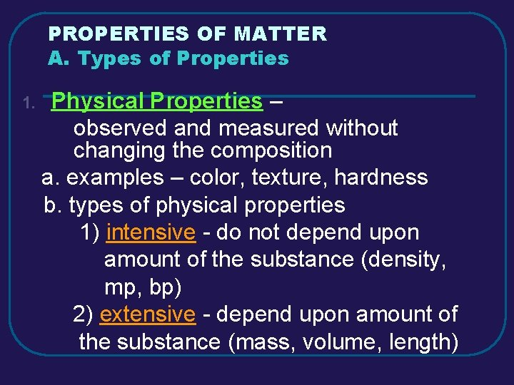 PROPERTIES OF MATTER A. Types of Properties 1. Physical Properties – observed and measured