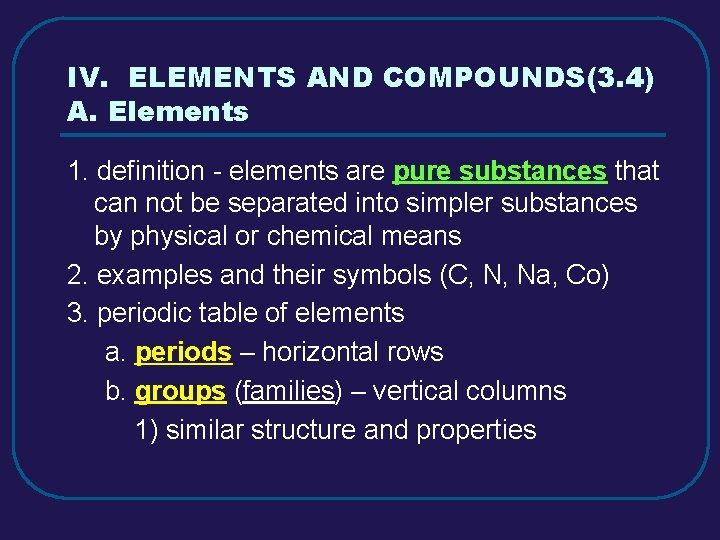 IV. ELEMENTS AND COMPOUNDS(3. 4) A. Elements 1. definition - elements are pure substances