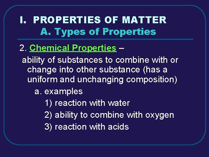 I. PROPERTIES OF MATTER A. Types of Properties 2. Chemical Properties – ability of