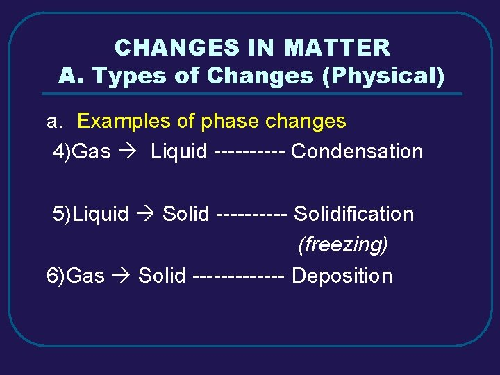 CHANGES IN MATTER A. Types of Changes (Physical) a. Examples of phase changes 4)Gas
