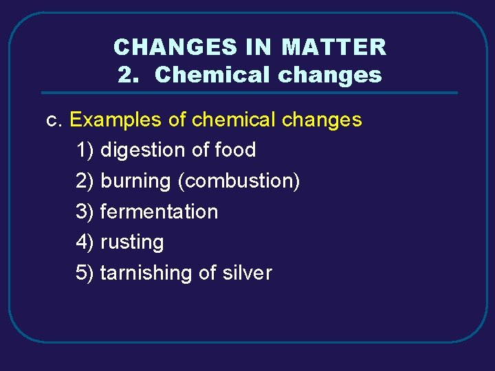 CHANGES IN MATTER 2. Chemical changes c. Examples of chemical changes 1) digestion of