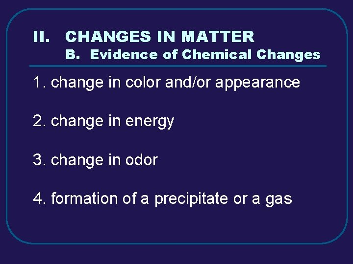 II. CHANGES IN MATTER B. Evidence of Chemical Changes 1. change in color and/or