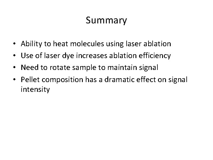 Summary • • Ability to heat molecules using laser ablation Use of laser dye