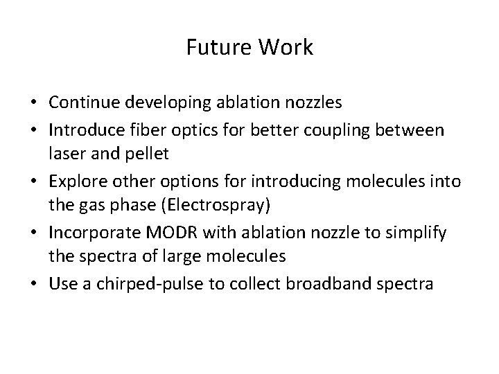 Future Work • Continue developing ablation nozzles • Introduce fiber optics for better coupling