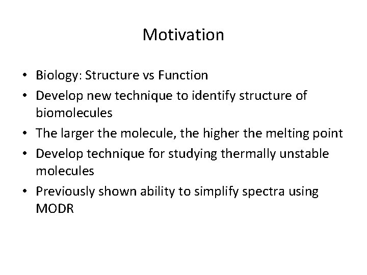 Motivation • Biology: Structure vs Function • Develop new technique to identify structure of
