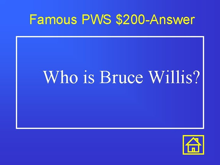 Famous PWS $200 -Answer Who is Bruce Willis?
