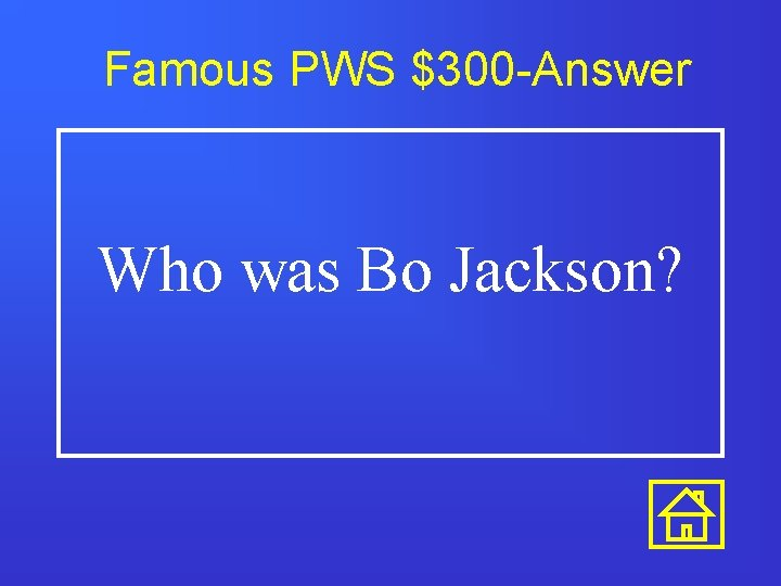 Famous PWS $300 -Answer Who was Bo Jackson?