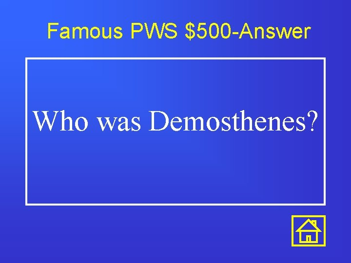 Famous PWS $500 -Answer Who was Demosthenes?