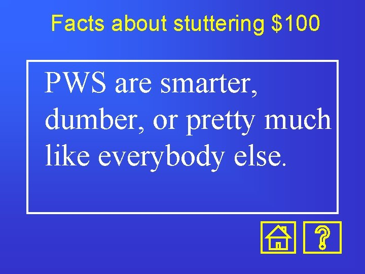 Facts about stuttering $100 PWS are smarter, dumber, or pretty much like everybody else.