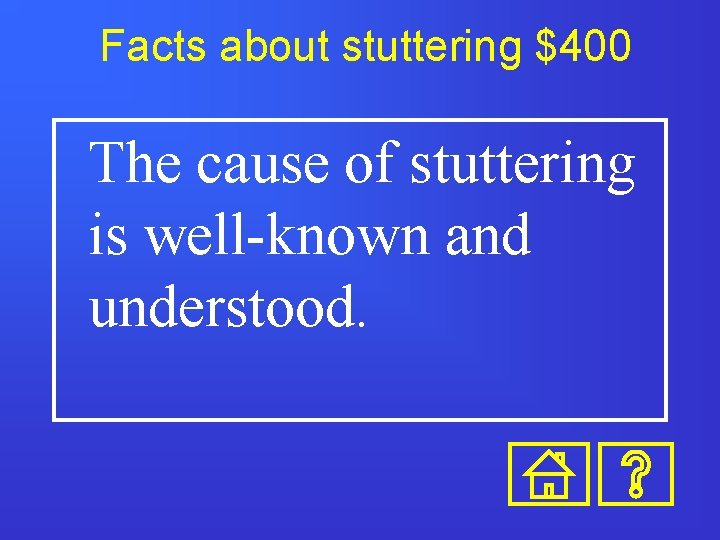 Facts about stuttering $400 The cause of stuttering is well-known and understood.