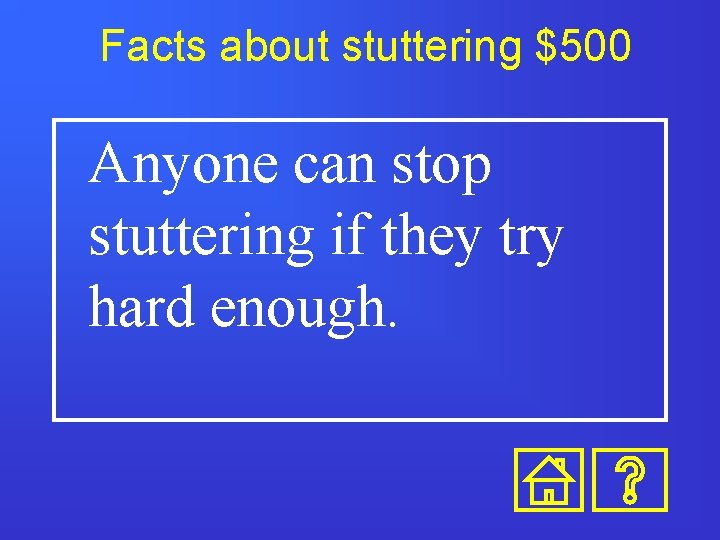 Facts about stuttering $500 Anyone can stop stuttering if they try hard enough.
