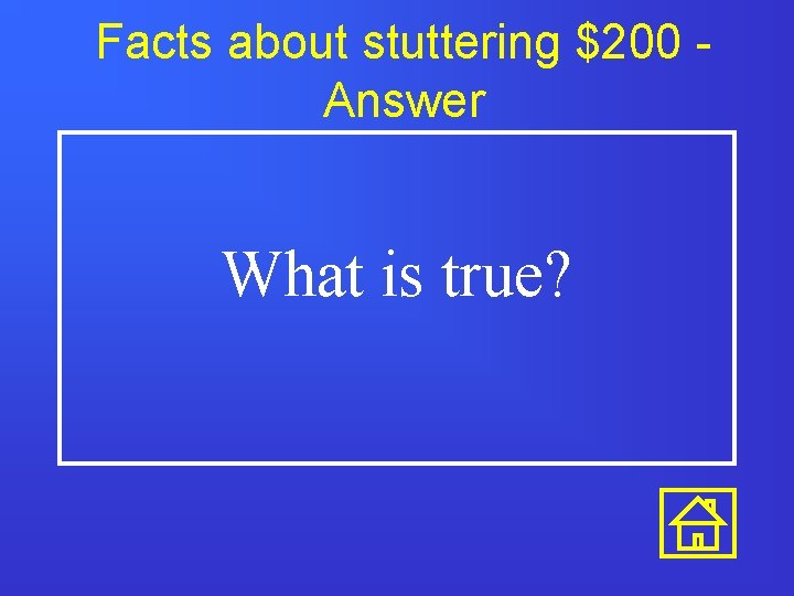 Facts about stuttering $200 Answer What is true?