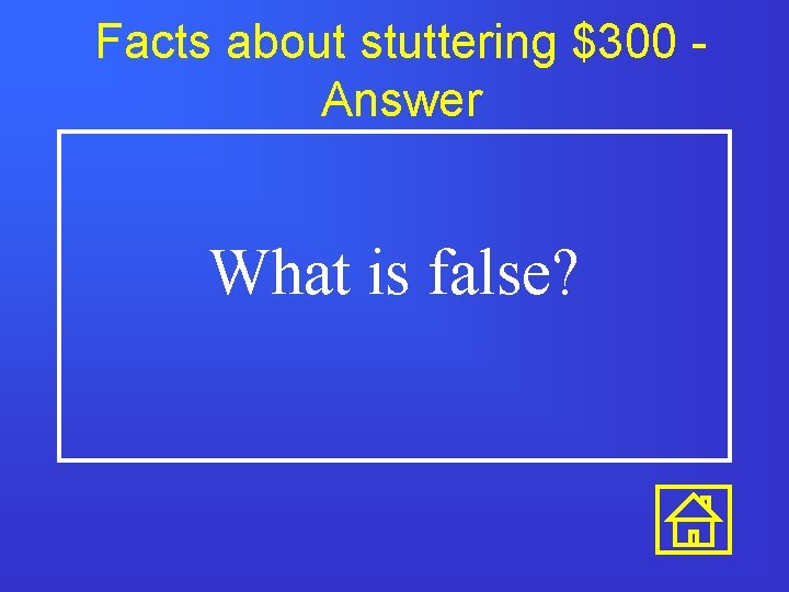 Facts about stuttering $300 Answer What is false?
