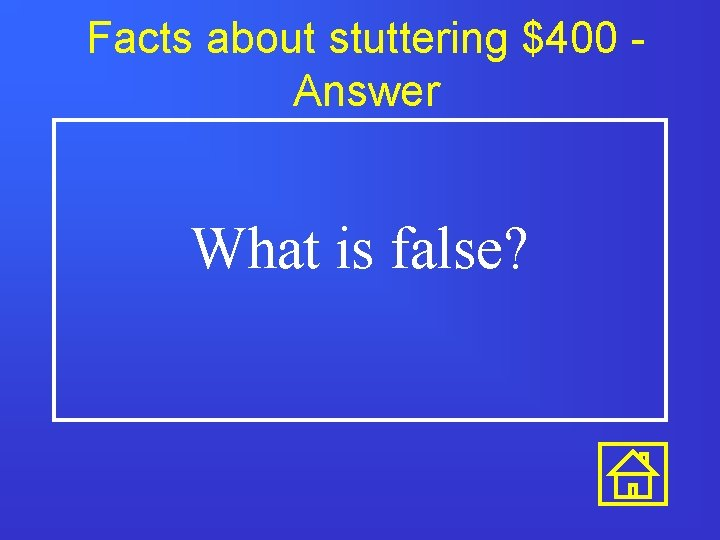 Facts about stuttering $400 Answer What is false?
