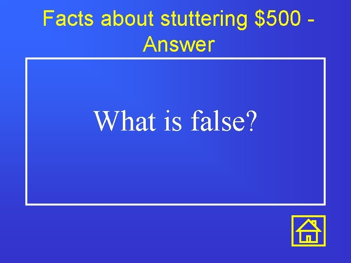 Facts about stuttering $500 Answer What is false?