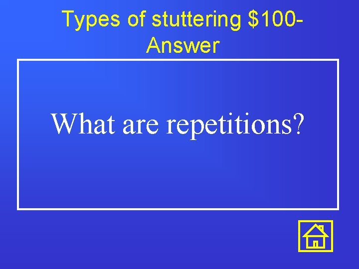 Types of stuttering $100 Answer What are repetitions?