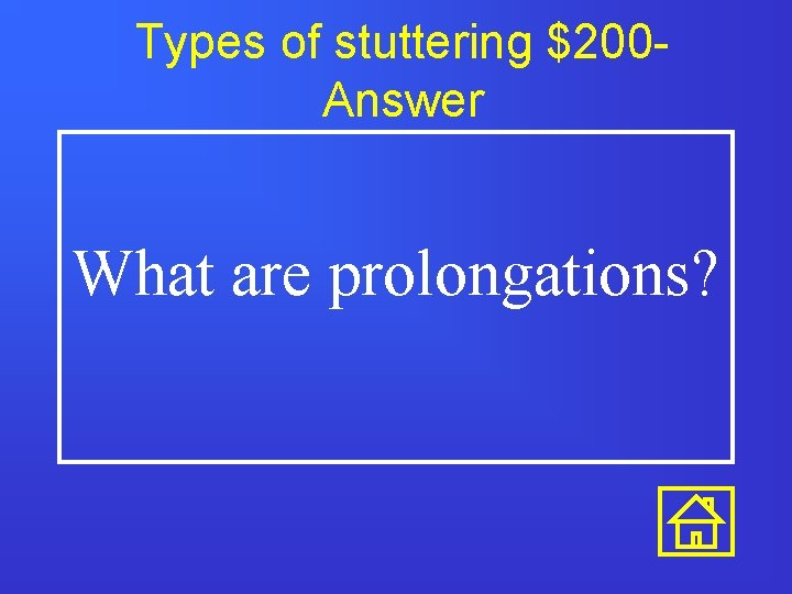 Types of stuttering $200 Answer What are prolongations?