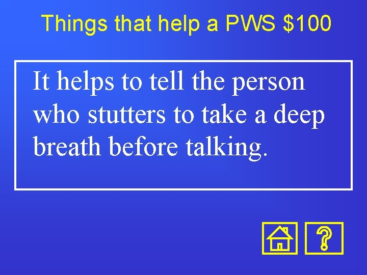 Things that help a PWS $100 It helps to tell the person who stutters