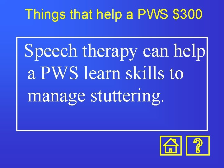 Things that help a PWS $300 Speech therapy can help a PWS learn skills