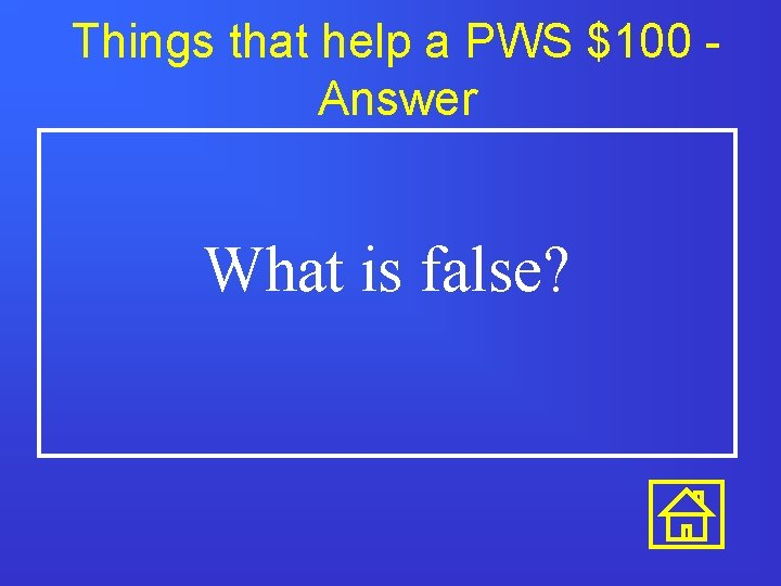 Things that help a PWS $100 Answer What is false?