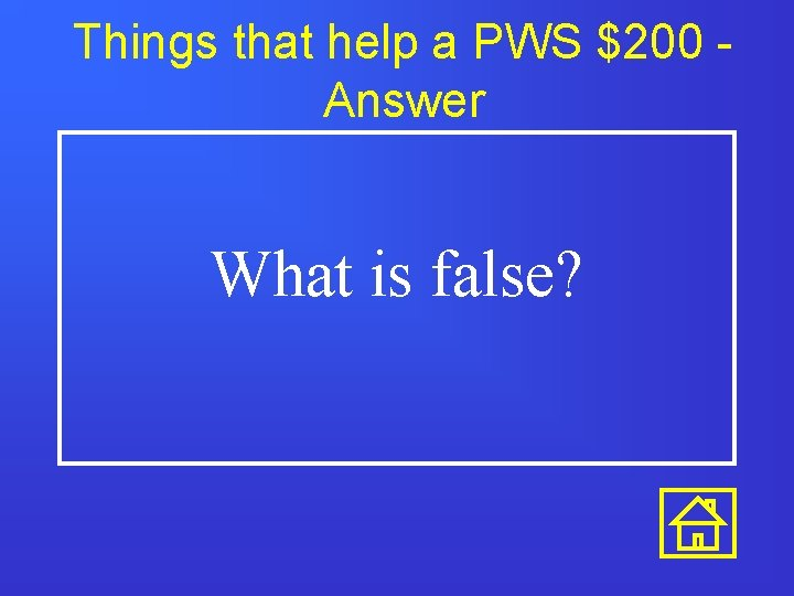 Things that help a PWS $200 Answer What is false?