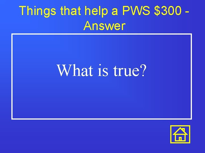Things that help a PWS $300 Answer What is true?