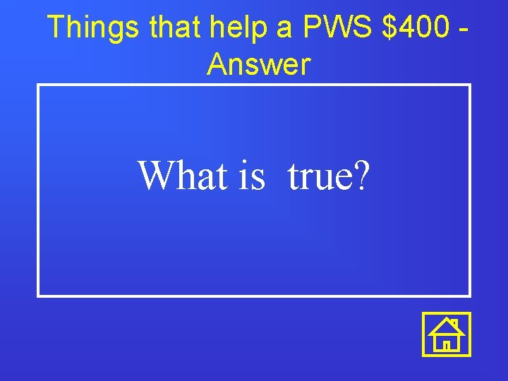 Things that help a PWS $400 Answer What is true?