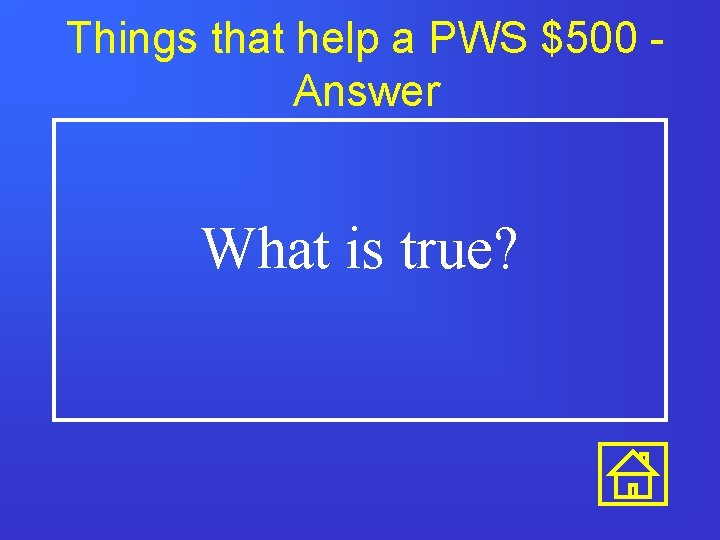Things that help a PWS $500 Answer What is true?